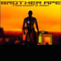 Brother Ape - A Rare Moment Of Insight