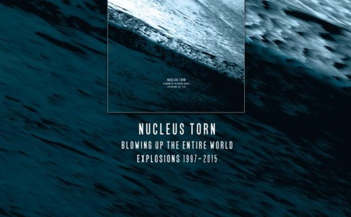 Nucleus Torn Blowing Up The Entire World Explosiens (1997-2015)